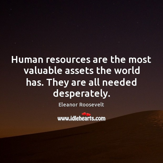 Human resources are the most valuable assets the world has. They are Image