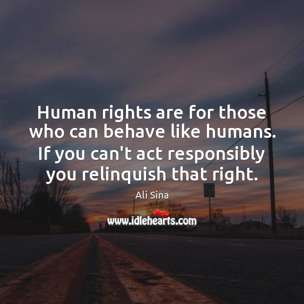 Human rights are for those who can behave like humans. If you Image