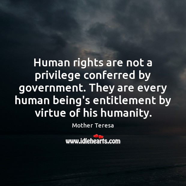 Image, Human rights are not a privilege conferred by government. They are every