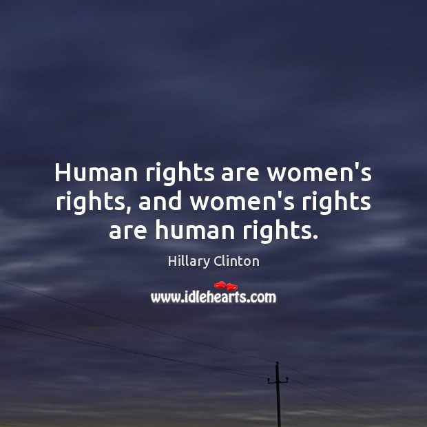 Human rights are women's rights, and women's rights are human rights. Hillary Clinton Picture Quote