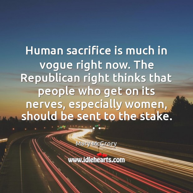 Human sacrifice is much in vogue right now. The Republican right thinks Sacrifice Quotes Image