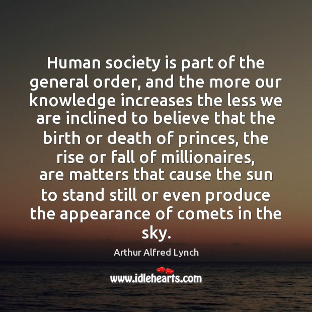 Human society is part of the general order, and the more our Appearance Quotes Image
