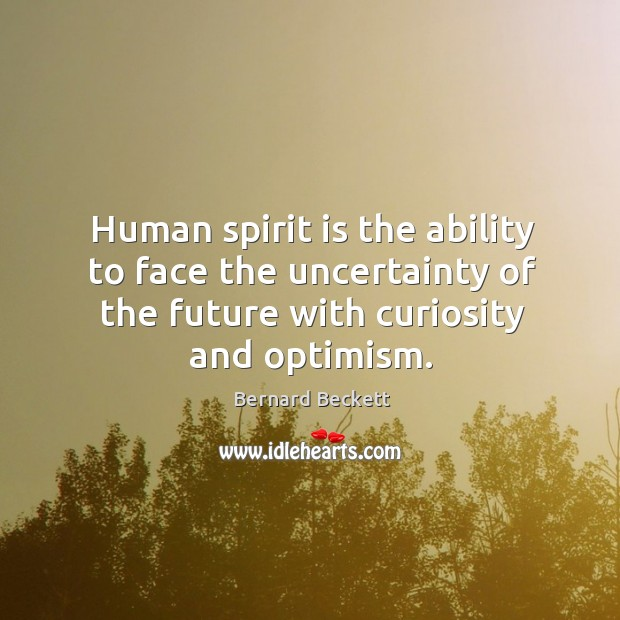 Human spirit is the ability to face the uncertainty of the future Image
