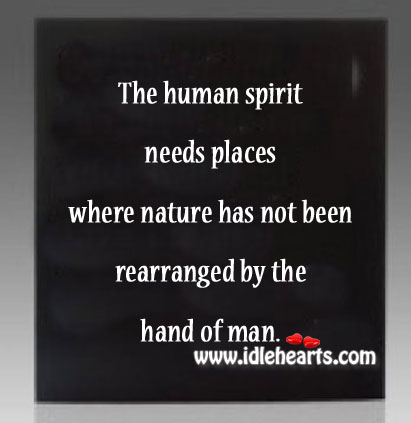The human spirit needs places where nature Image
