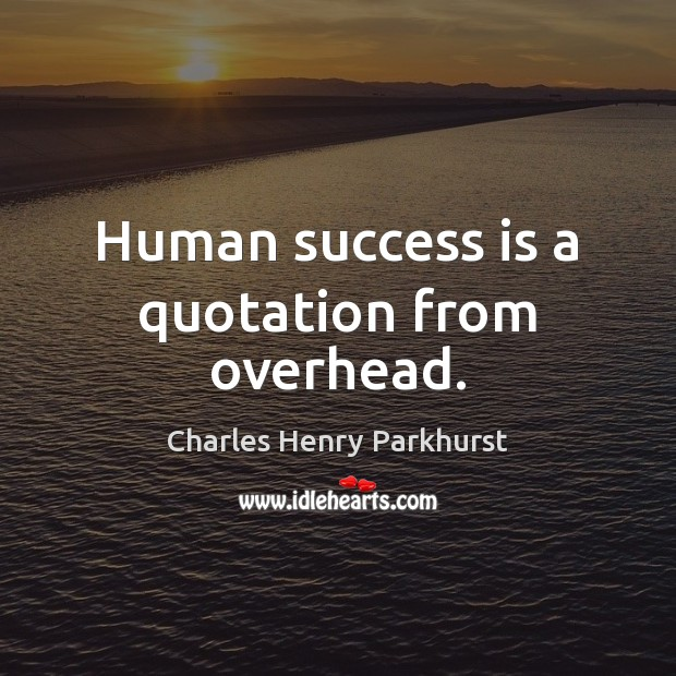 Human success is a quotation from overhead. Success Quotes Image