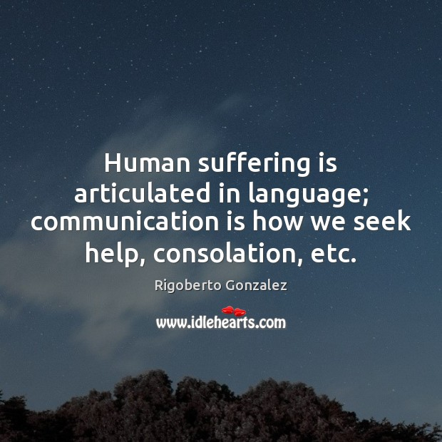 Human suffering is articulated in language; communication is how we seek help, Image