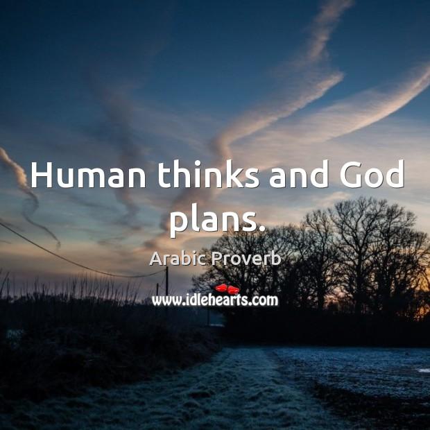 Image, Human thinks and God plans.