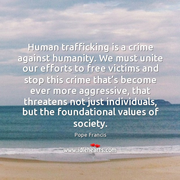 Human trafficking is a crime against humanity. We must unite our efforts Image