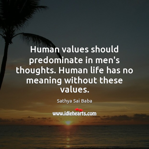 Human values should predominate in men's thoughts. Human life has no meaning Image