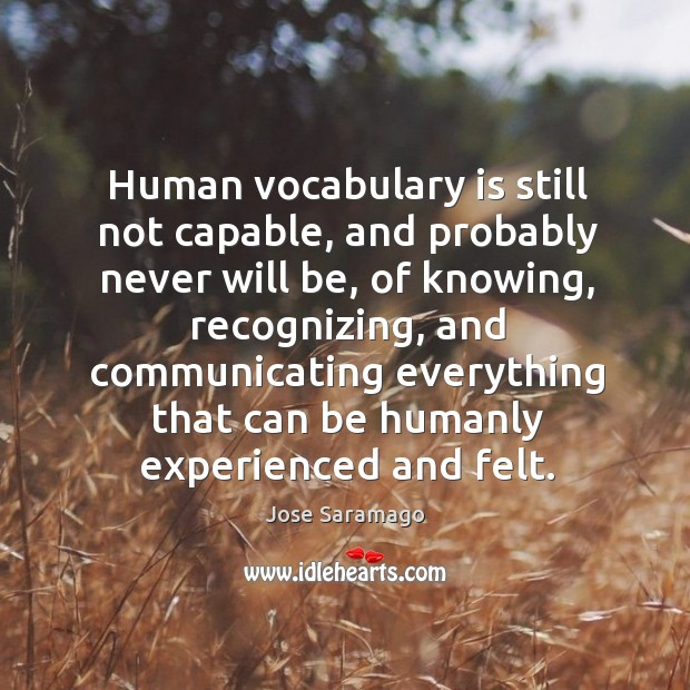 Human vocabulary is still not capable, and probably never will be, of knowing, recognizing Image