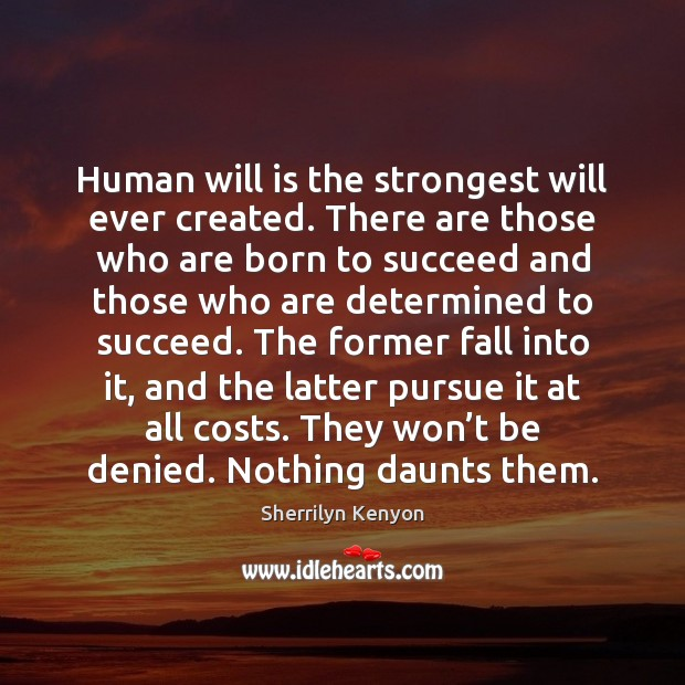 Image, Human will is the strongest will ever created. There are those who