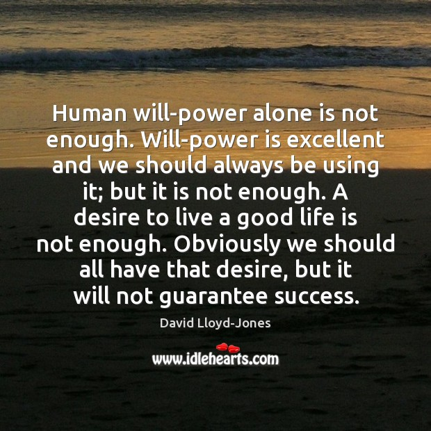 Human will-power alone is not enough. Will-power is excellent and we should David Lloyd-Jones Picture Quote