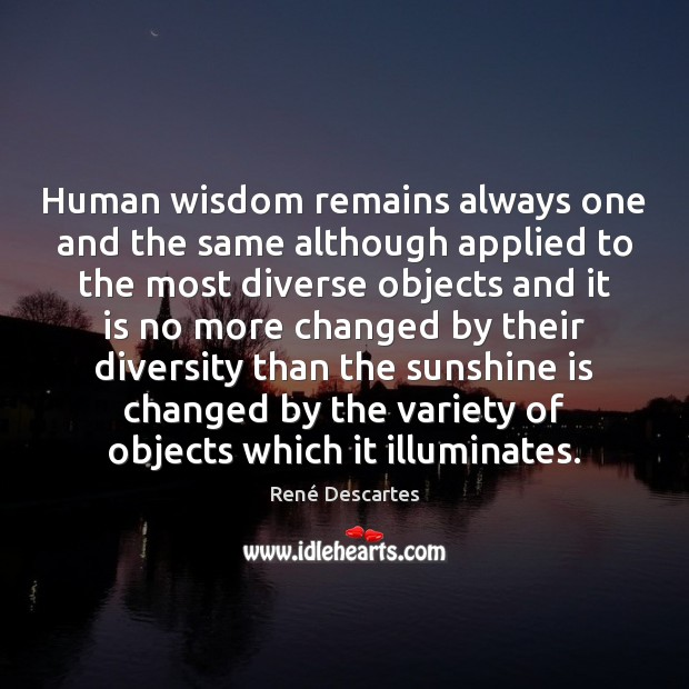 Human wisdom remains always one and the same although applied to the René Descartes Picture Quote