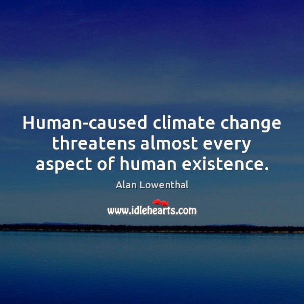Image, Human-caused climate change threatens almost every aspect of human existence.