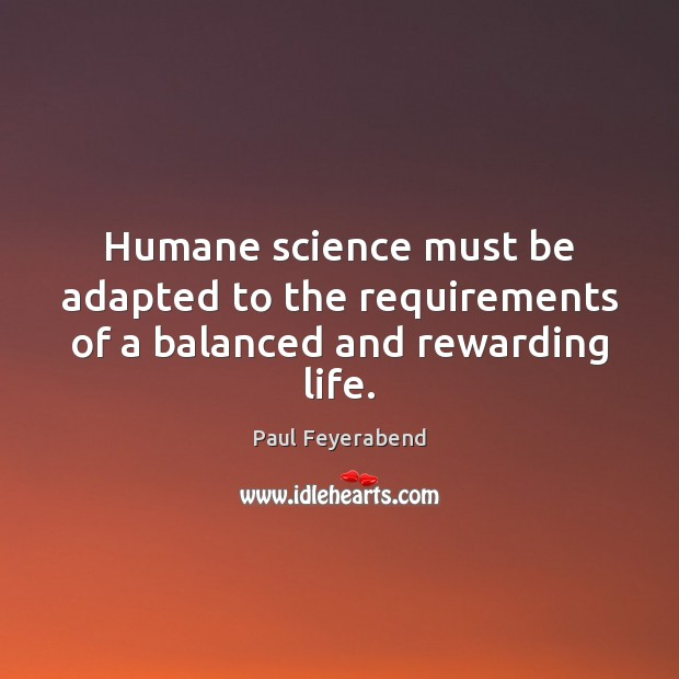 Image, Humane science must be adapted to the requirements of a balanced and rewarding life.