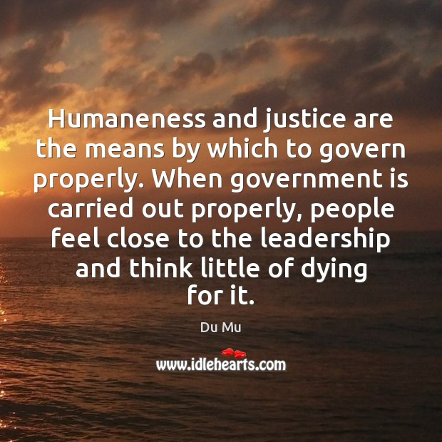 Humaneness and justice are the means by which to govern properly. When Image
