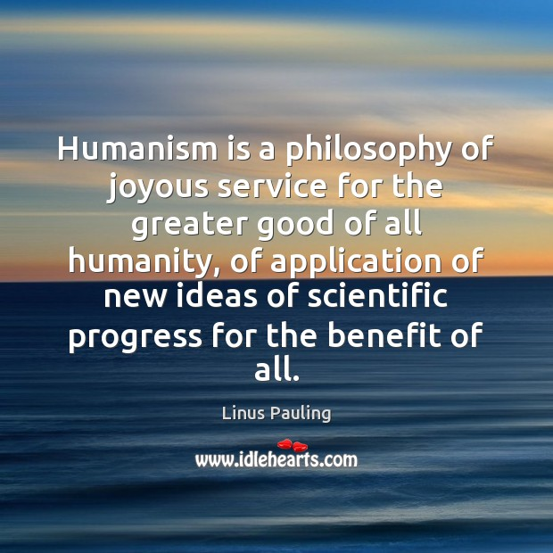 Humanism is a philosophy of joyous service for the greater good of Image