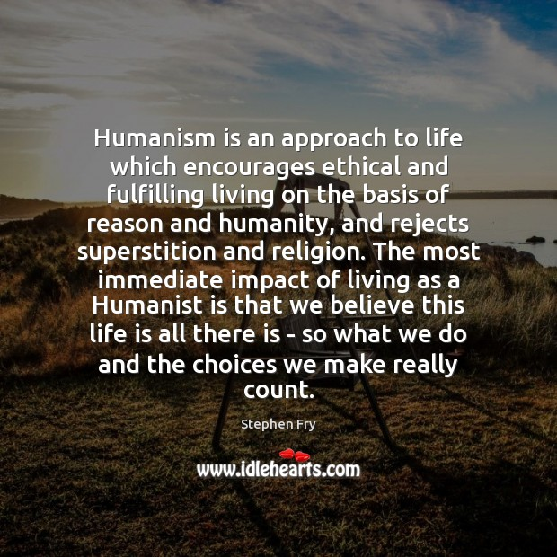 Humanism is an approach to life which encourages ethical and fulfilling living Image