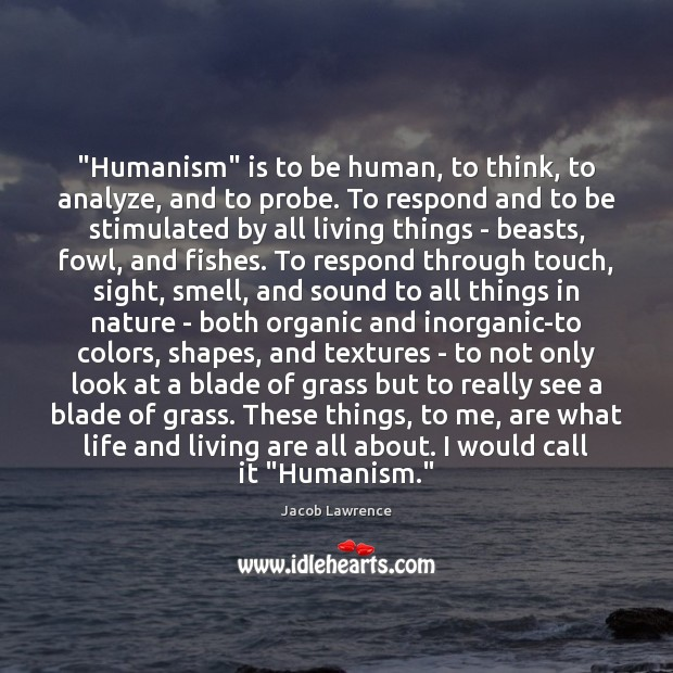 """Image, """"Humanism"""" is to be human, to think, to analyze, and to probe."""
