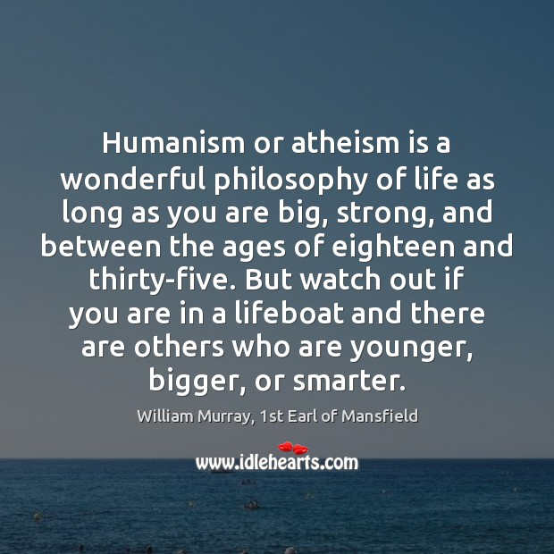 Image, Humanism or atheism is a wonderful philosophy of life as long as