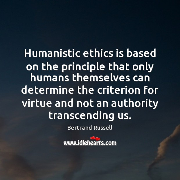 Humanistic ethics is based on the principle that only humans themselves can Bertrand Russell Picture Quote