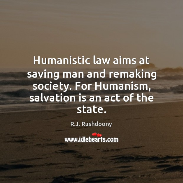 Humanistic law aims at saving man and remaking society. For Humanism, salvation Image