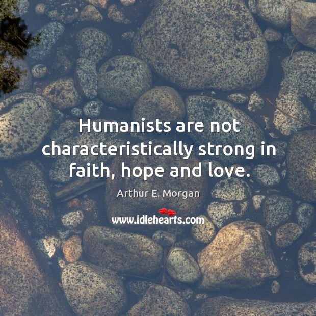 Humanists are not characteristically strong in faith, hope and love. Image