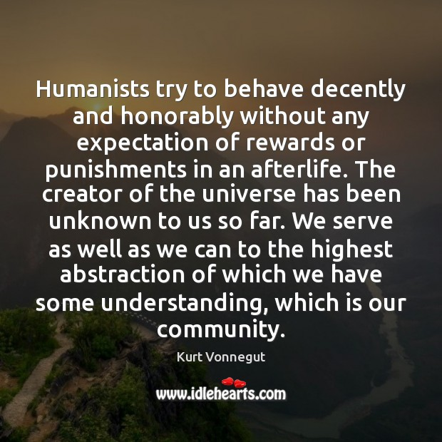 Humanists try to behave decently and honorably without any expectation of rewards Image
