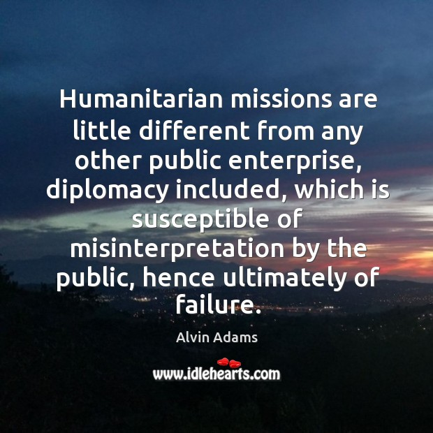Image, Humanitarian missions are little different from any other public enterprise, diplomacy