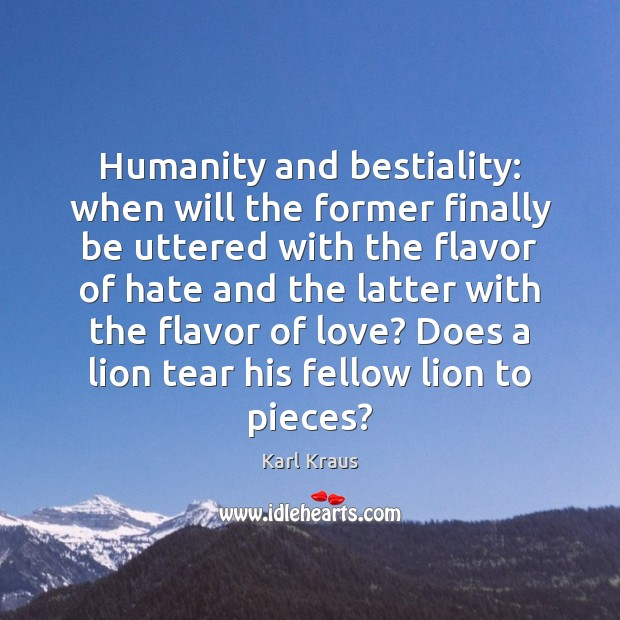 Humanity and bestiality: when will the former finally be uttered with the Karl Kraus Picture Quote