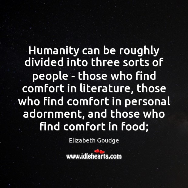 Humanity can be roughly divided into three sorts of people – those Elizabeth Goudge Picture Quote