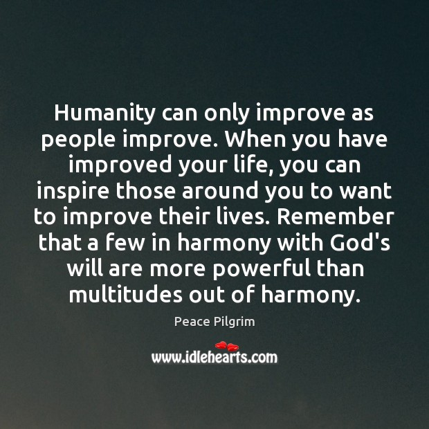 Humanity can only improve as people improve. When you have improved your Image