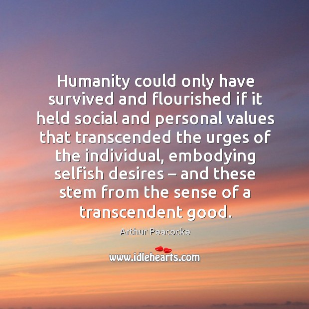 Image, Humanity could only have survived and flourished if it held social and personal values