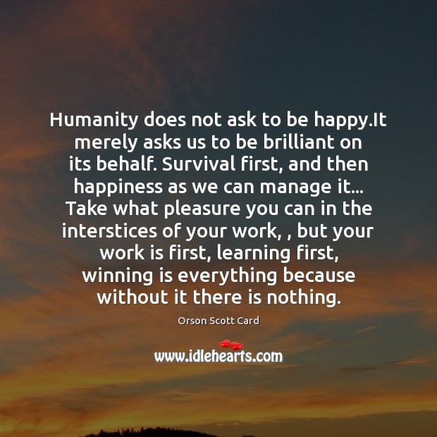 Humanity does not ask to be happy.It merely asks us to Orson Scott Card Picture Quote