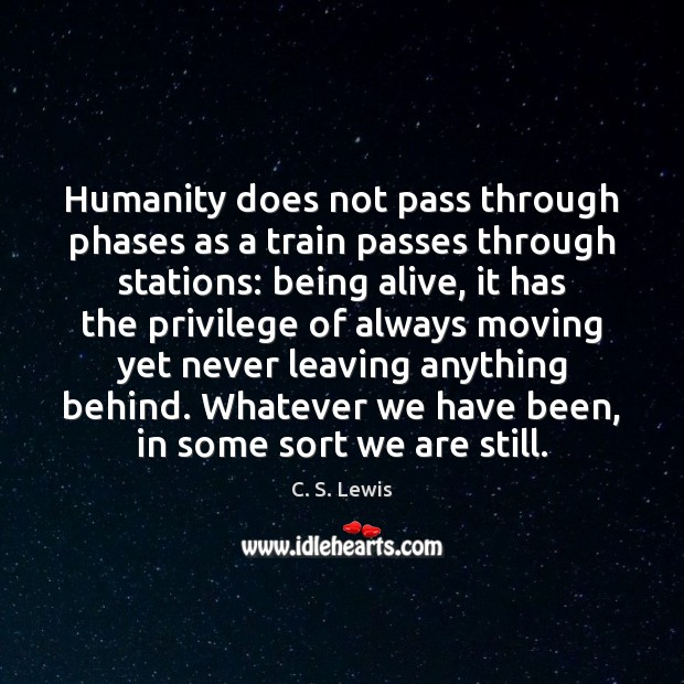 Image, Humanity does not pass through phases as a train passes through stations: