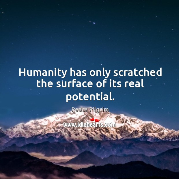 Image, Humanity has only scratched the surface of its real potential.