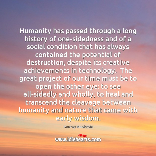 Humanity has passed through a long history of one-sidedness and of a Image