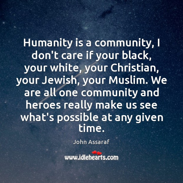 Humanity is a community, I don't care if your black, your white, John Assaraf Picture Quote