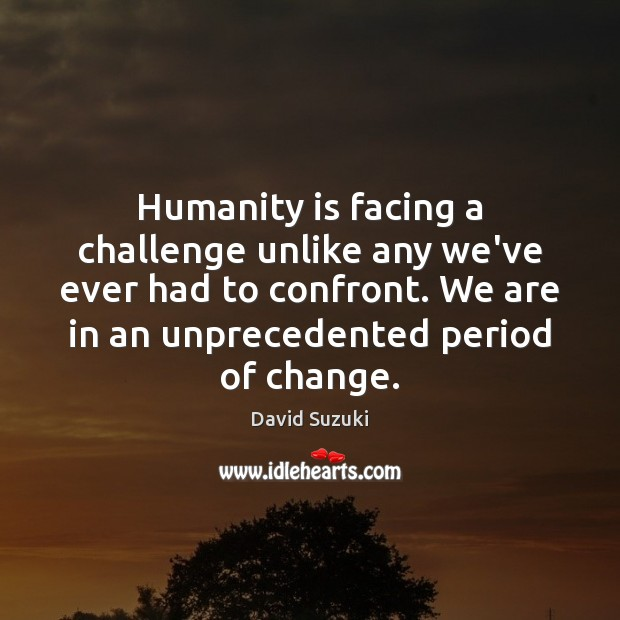 Humanity is facing a challenge unlike any we've ever had to confront. Image