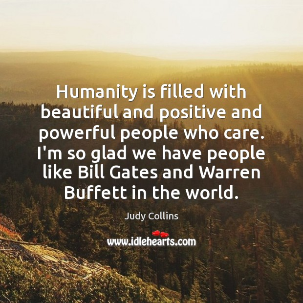 Humanity is filled with beautiful and positive and powerful people who care. Image
