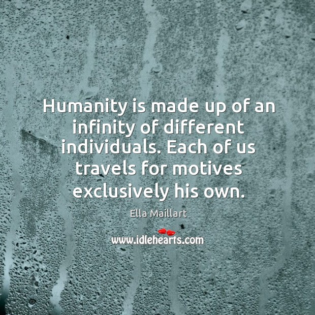 Image, Humanity is made up of an infinity of different individuals. Each of us travels for motives exclusively his own.