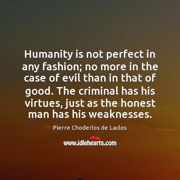 Humanity is not perfect in any fashion; no more in the case Pierre Choderlos de Laclos Picture Quote