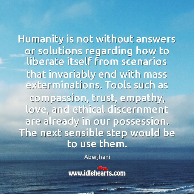 Image, Humanity is not without answers or solutions regarding how to liberate itself