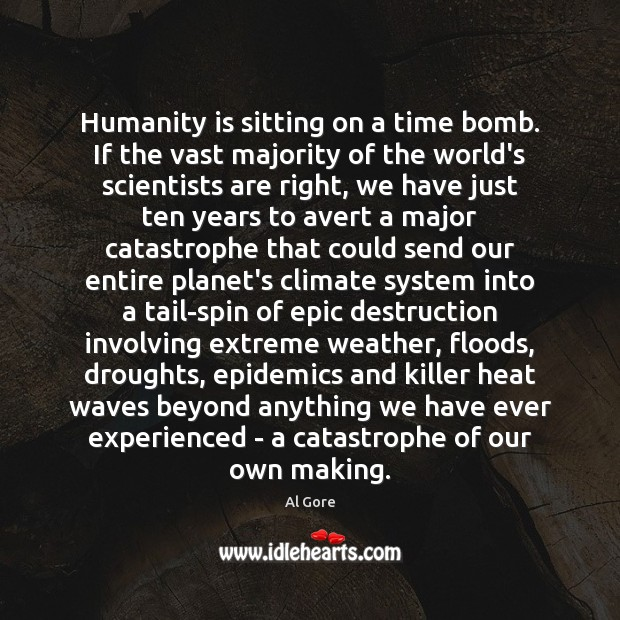 Image, Humanity is sitting on a time bomb. If the vast majority of