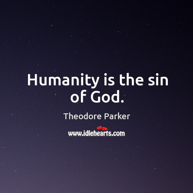 Humanity is the sin of God. Image