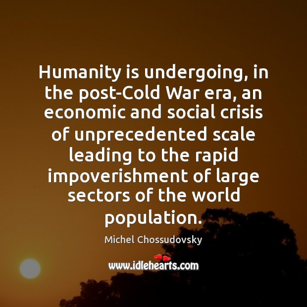 Humanity is undergoing, in the post-Cold War era, an economic and social Image