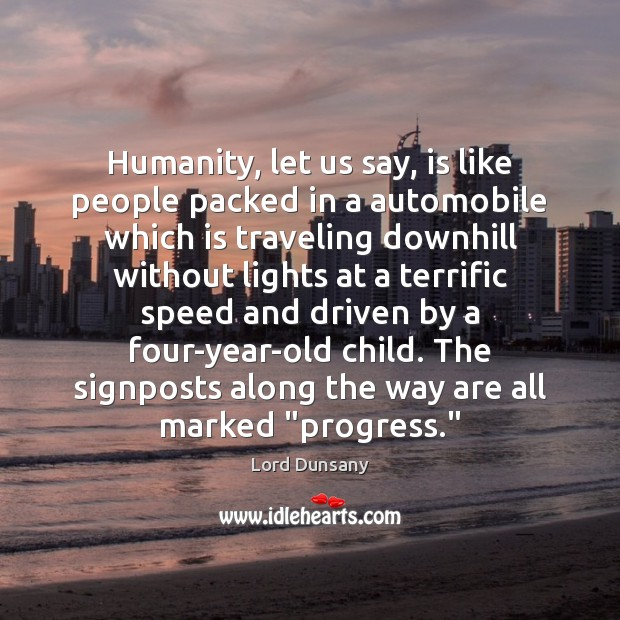 Humanity, let us say, is like people packed in a automobile which Image