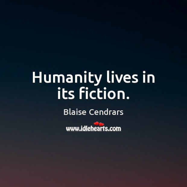 Image, Humanity lives in its fiction.