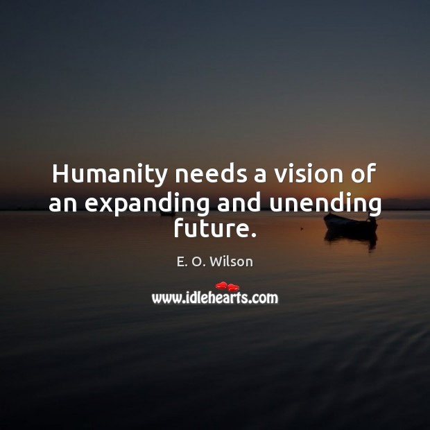 Image, Humanity needs a vision of an expanding and unending future.