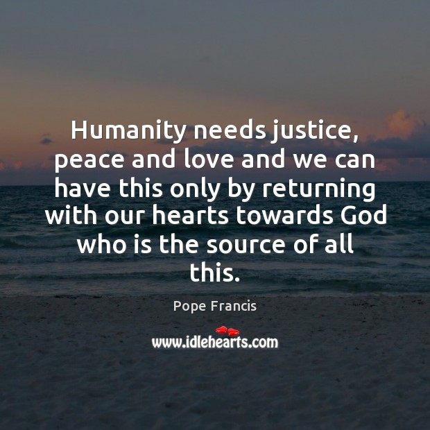 Image, Humanity needs justice, peace and love and we can have this only